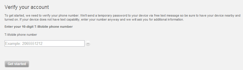 To get started, we need to verify your phone number. We'll send a temporary password to your device via free text message so be sure to have your device nearby and turned on. If your device does not have text capability, enter your number anyway and we will ask you for additional information.